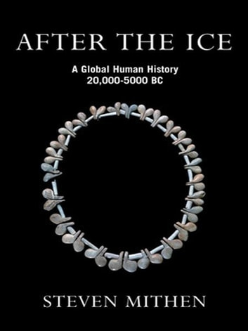 After the Ice - A Global Human History, 20,000 - 5000 BC ebook by Prof Steven Mithen