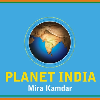 Planet India - How the Fastest Growing Democracy Is Transforming America and the World audiobook by Mira Kamdar