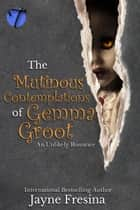 The Mutinous Contemplations of Gemma Groot (An Unlikely Romance) ebook by Jayne Fresina