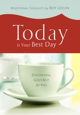 Today is Your Best Day - Discovering God's Best for You ebook by Roy Lessin