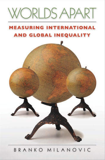 Worlds Apart - Measuring International and Global Inequality ebook by Branko Milanovic