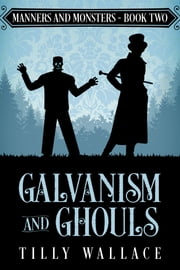 Galvanism and Ghouls ebook by Tilly Wallace