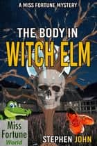 The Body in Witch Elm - Miss Fortune World ebook by Stephen John