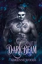 Darkbeam Part III - Beam Series, #4 ebook by