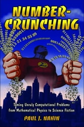 Number-Crunching - Taming Unruly Computational Problems from Mathematical Physics to Science Fiction ebook by Paul J. Nahin