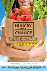 Hungry for Change - Ditch the Diets, Conquer the Cravings, and Eat Your Way to Lifelong Health ebook by James Colquhoun,Laurentine ten Bosch,Dr. Mark Hyman