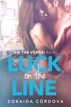 Luck on the Line - On the Verge - Book One ebook by Zoraida Córdova