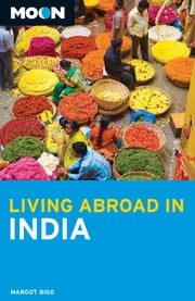 Moon Living Abroad in India ebook by Margot Bigg