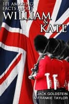 101 Amazing Facts about William and Kate - ...and their children! ebook by Jack Goldstein