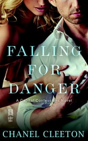 Falling for Danger - Capital Confessions ebook by Chanel Cleeton