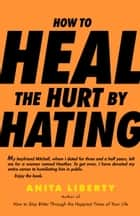 How to Heal the Hurt by Hating ebook by Anita Liberty