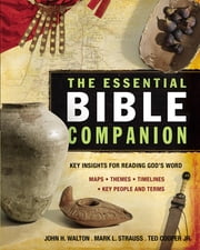 The Essential Bible Companion - Key Insights for Reading God's Word ebook by John H. Walton, Mark L. Strauss, Ted Cooper,...
