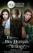 The Day Human Trilogy Complete Collection: The Day Human Prince, The Day Human King, The Day Human Way ebook by B. Kristin McMichael