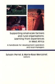 Supporting Small-scale Farmers and Rural Organisations: Learning from Experiences in West Africa - A Handbook for Development Operators and Local Managers ebook by Sylvain Perret,Marie-Rose Mercoiret