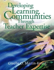 Developing Learning Communities Through Teacher Expertise ebook by Dr. Giselle O. Martin-Kniep