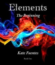 Elements The Beginning ebook by Kate Fuentes