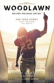 Woodlawn - One Hope. One Dream. One Way. ebook by Todd Gerelds,Mark Schlabach,Bobby Bowden