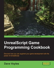 UnrealScript Game Programming Cookbook ebook by Dave Voyles