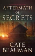 Aftermath Of Secrets: A Carter Island Novel ebook by Cate Beauman