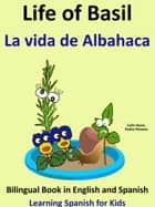 Learn Spanish: Spanish for Kids. Life of Basil - La vida de Albahaca - Bilingual Book in English and Spanish. ebook by Colin Hann