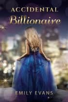 Accidental Billionaire eBook by Emily Evans