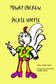 Funky Chicken, Pickle Waffle ebook by Robin Turner