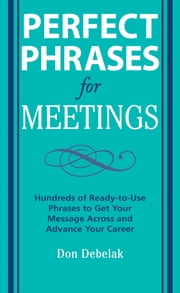 Perfect Phrases for Meetings ebook by Don Debelak