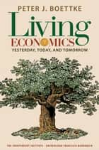 Living Economics: Yesterday, Today, and Tomorrow eBook by Peter J. Boettke