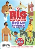 The Big Picture Interactive Bible Stories for Toddlers New Testament - Connecting Christ Throughout God's Story ebook by B&H Editorial Staff, Heath McPherson