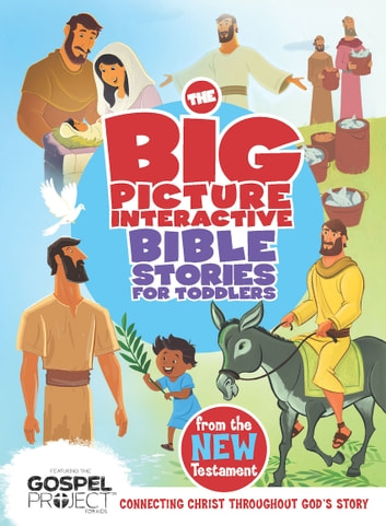 The Big Picture Interactive Bible Stories for Toddlers New Testament - Connecting Christ Throughout God's Story ebook by