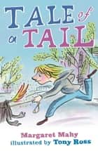 Tale of a Tail ebook by Margaret Mahy, Tony Ross