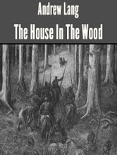 The House In The Wood ebook by Andrew Lang