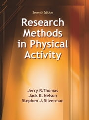 Research Methods in Physical Activity 7th Edition ebook by Jerry R. Thomas,Jack K. Nelson,Stephen J. Silverman