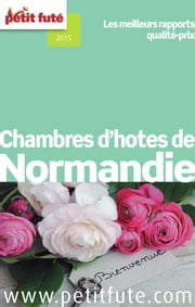 Chambres d'hôtes de Normandie 2014 Petit Futé ebook by Dominique Auzias,Jean-Paul Labourdette