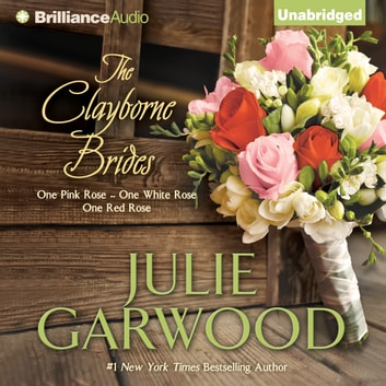 Clayborne Brides, The - One Pink Rose, One White Rose, One Red Rose audiobook by Julie Garwood