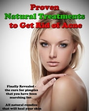 Proven Natural Treatments to Get Rid of Acne ebook by Jason Ray