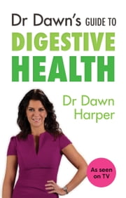 "Dr Dawn""s Guide to Digestive Health ebook by Dawn Harper"