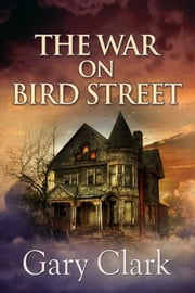 The War On Bird Street ebook by Gary Clark