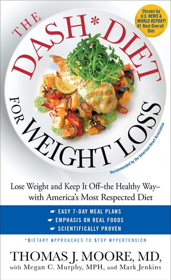 The DASH Diet for Weight Loss - Lose Weight and Keep It Off--the Healthy Way--with America's Most Respected Diet ebook by Thomas J. Moore,Megan C. Murphy, MPH,Mark Jenkins