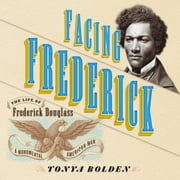 Facing Frederick - The Life of Frederick Douglass, a Monumental American Man audiobook by Tonya Bolden