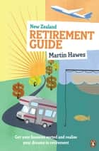 The New Zealand Retirement Guide ebook by Martin Hawes