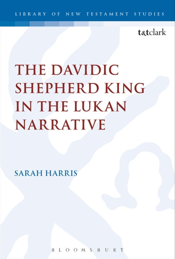 The Davidic Shepherd King in the Lukan Narrative ebook by Sarah Harris
