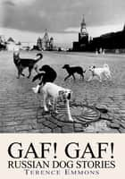 GAF! GAF! Russian Dog Stories ebook by Terence Emmons