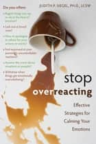 Stop Overreacting ebook by Judith Siegel, PhD, LCSW