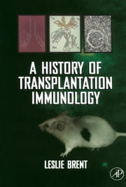 A History of Transplantation Immunology ebook by Brent, Leslie