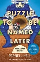 A Puzzle to Be Named Later - A Puzzle Lady Mystery ebook by Parnell Hall