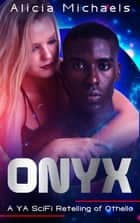Onyx (A YA SciFi Retelling of Othello) ebook by Alicia Michaels