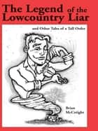 The Legend of the Lowcountry Liar ebook by Brian McCreight