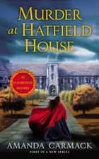 Murder at Hatfield House - An Elizabethan Mystery ebook by Amanda Carmack