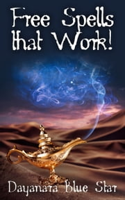 Free Spells that Work! ebook by Dayanara Blue Star